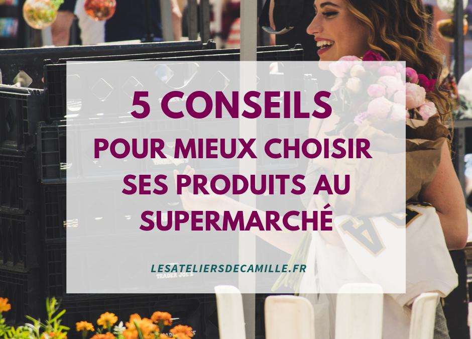 5 conseils pour choisir vos produits au supermarché!